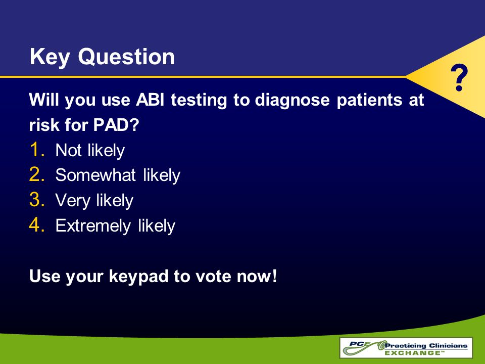 Key Question Will you use ABI testing to diagnose patients at