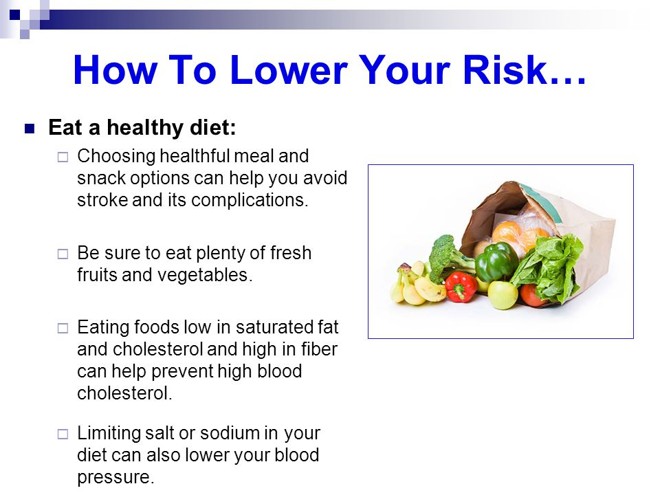 How To Lower Your Risk… Eat a healthy diet:
