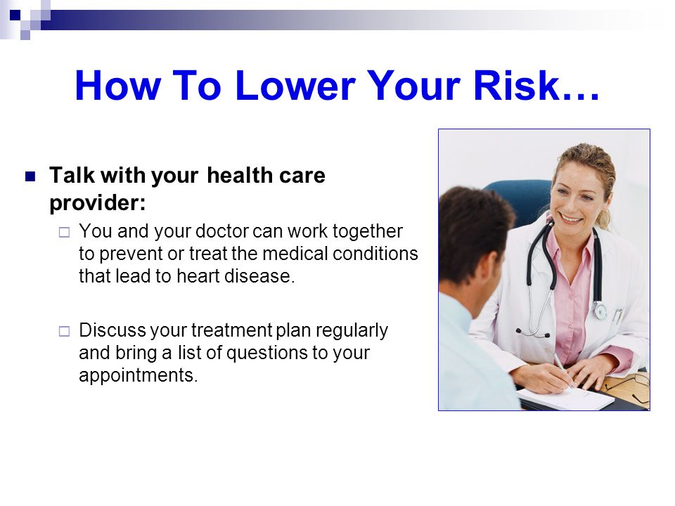 How To Lower Your Risk… Talk with your health care provider: