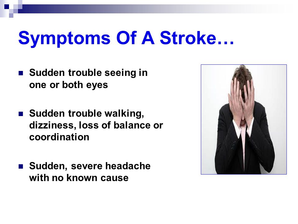 Symptoms Of A Stroke… Sudden trouble seeing in one or both eyes