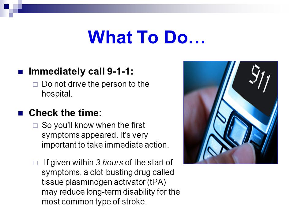 What To Do… Immediately call 9-1-1: Check the time: