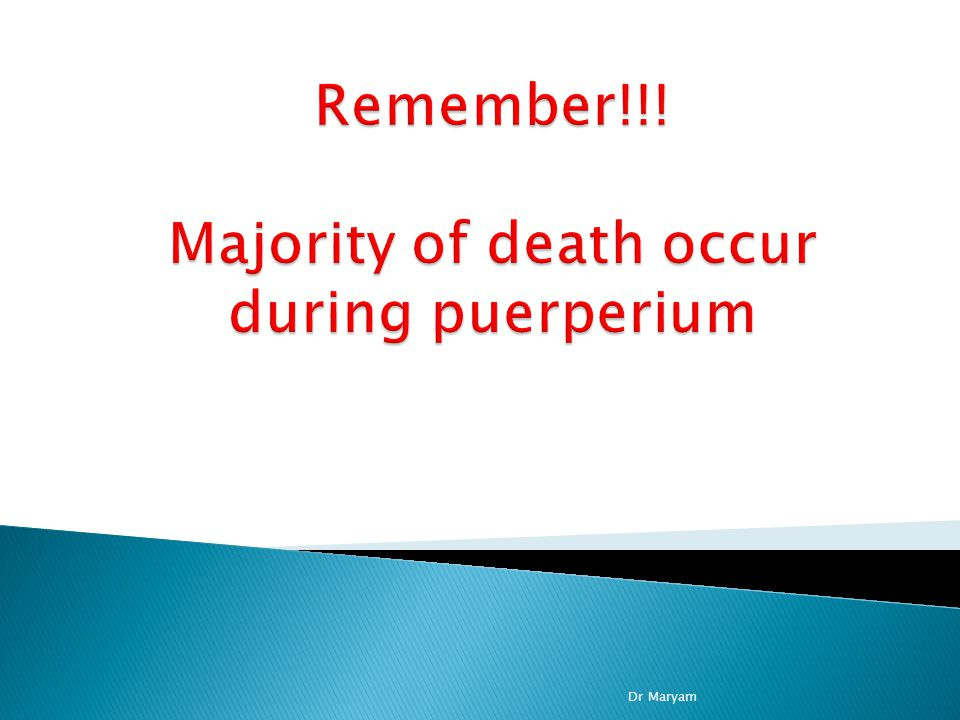 Remember!!! Majority of death occur during puerperium