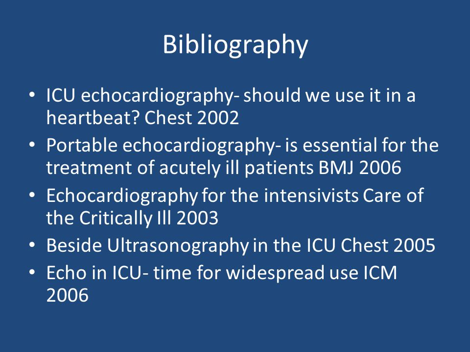 Bibliography ICU echocardiography- should we use it in a heartbeat Chest 2002.