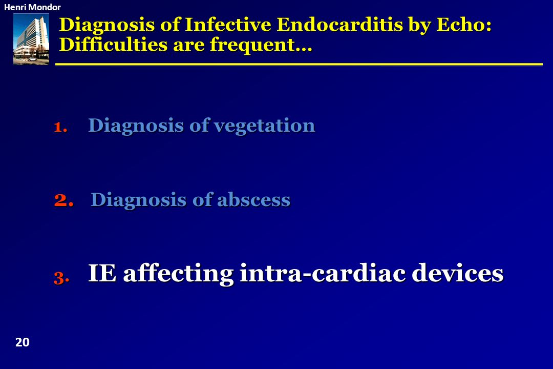 Diagnosis of abscess Diagnosis of Infective Endocarditis by Echo: