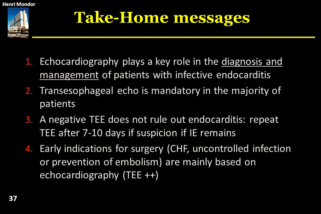 Take-Home messages Echocardiography plays a key role in the diagnosis and management of patients with infective endocarditis.