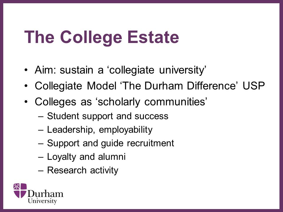 The College Estate Aim: sustain a 'collegiate university'