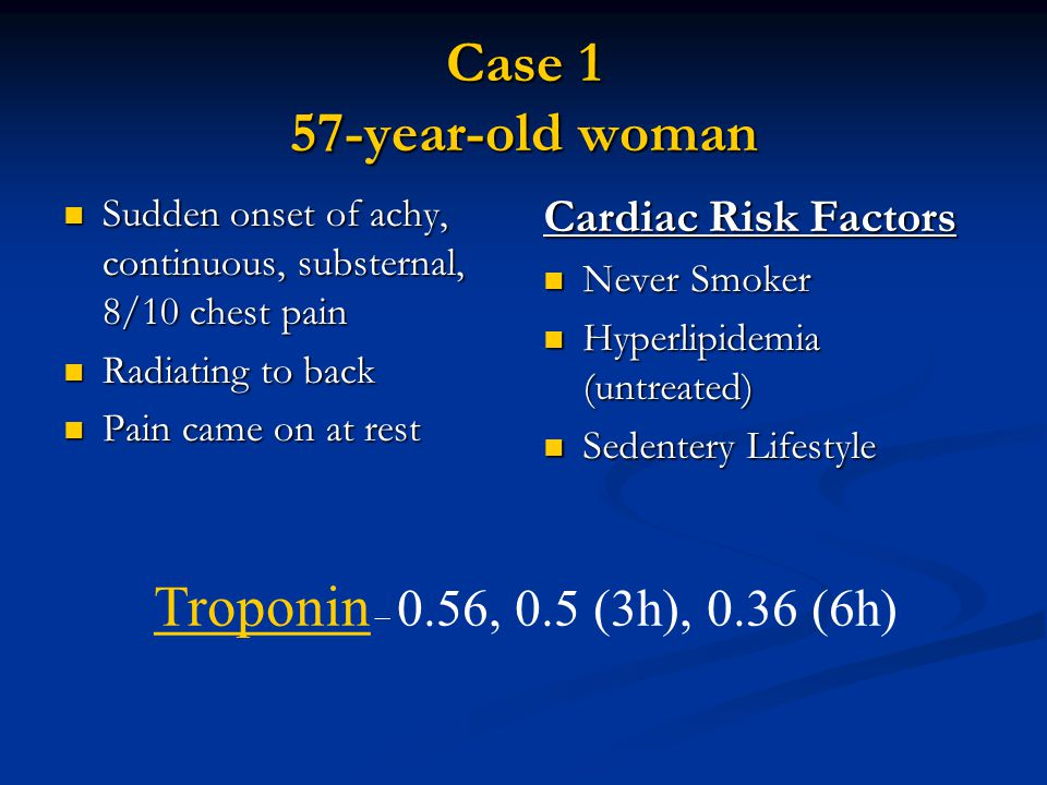 Case 1 57-year-old woman Troponin – 0.56, 0.5 (3h), 0.36 (6h)