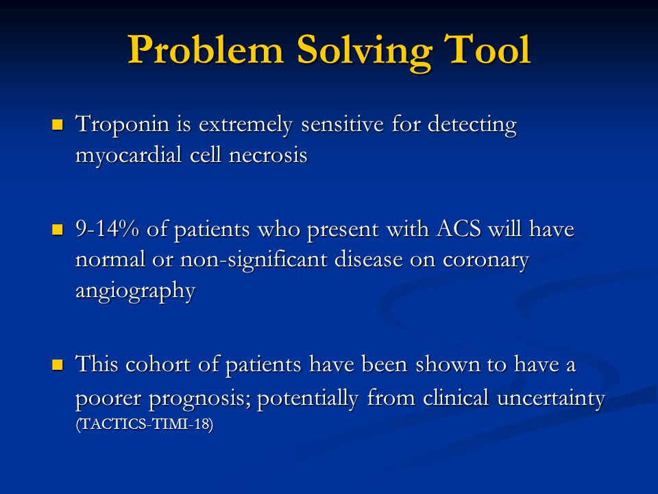 Problem Solving Tool Troponin is extremely sensitive for detecting myocardial cell necrosis.