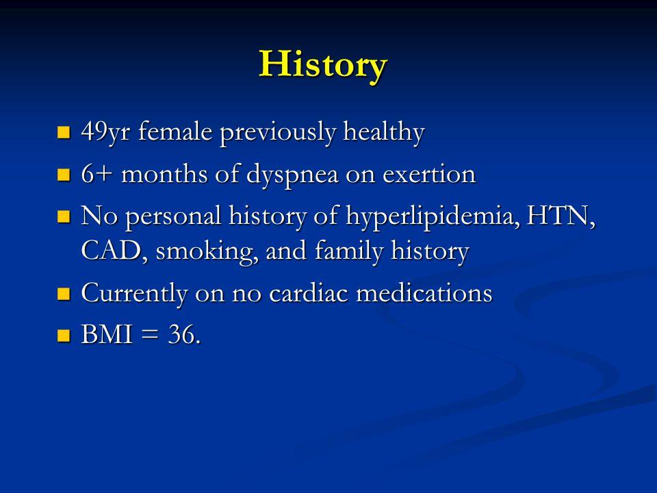 History 49yr female previously healthy