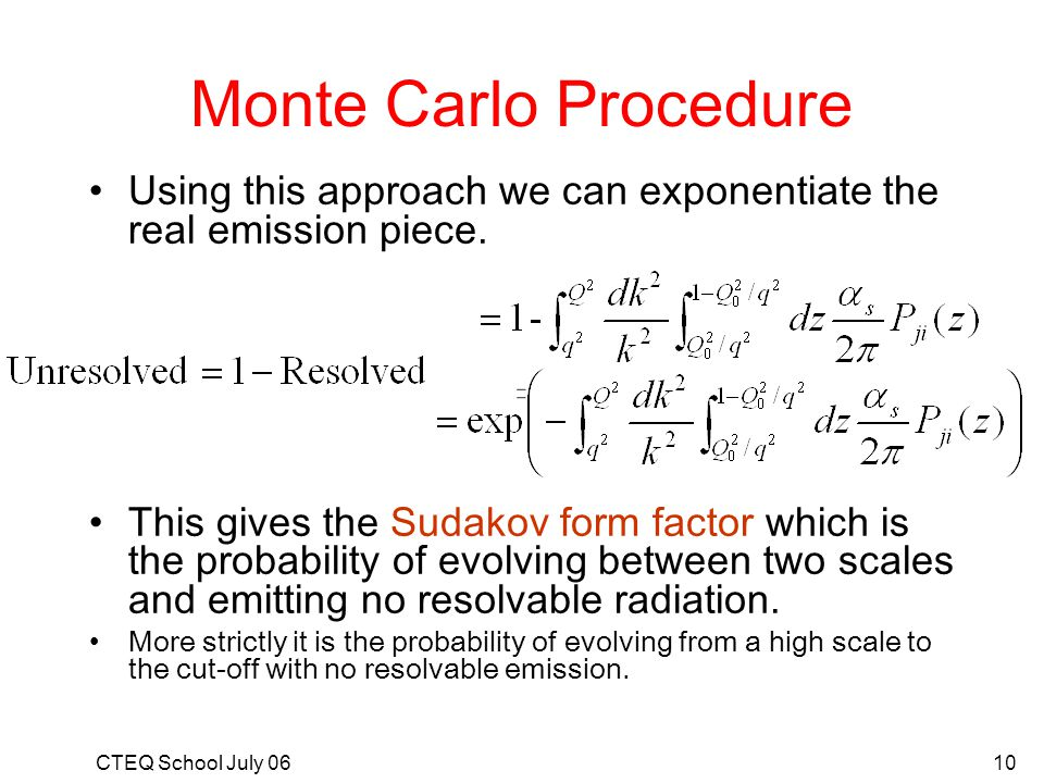Monte Carlo Procedure Using this approach we can exponentiate the real emission piece.