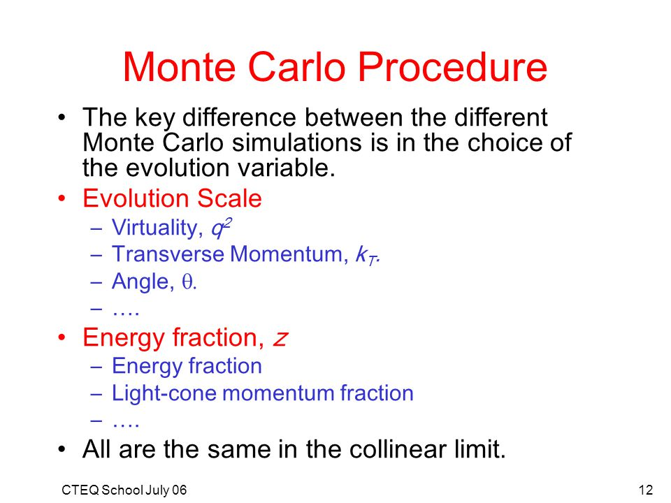 Monte Carlo Procedure The key difference between the different Monte Carlo simulations is in the choice of the evolution variable.