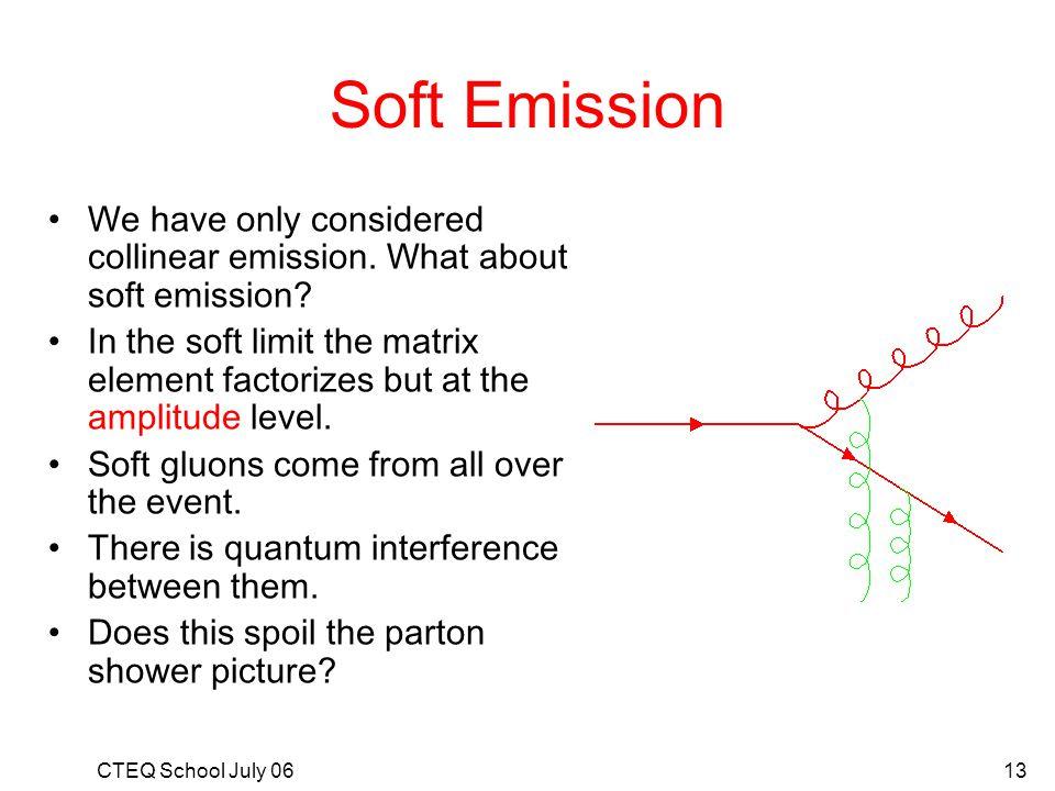 Soft Emission We have only considered collinear emission. What about soft emission