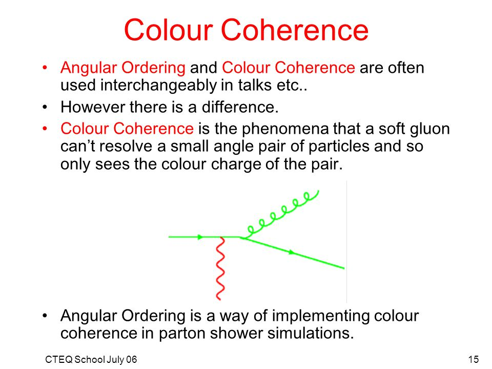 Colour Coherence Angular Ordering and Colour Coherence are often used interchangeably in talks etc..