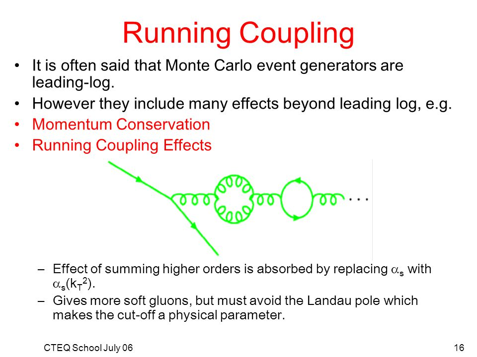 Running Coupling It is often said that Monte Carlo event generators are leading-log. However they include many effects beyond leading log, e.g.