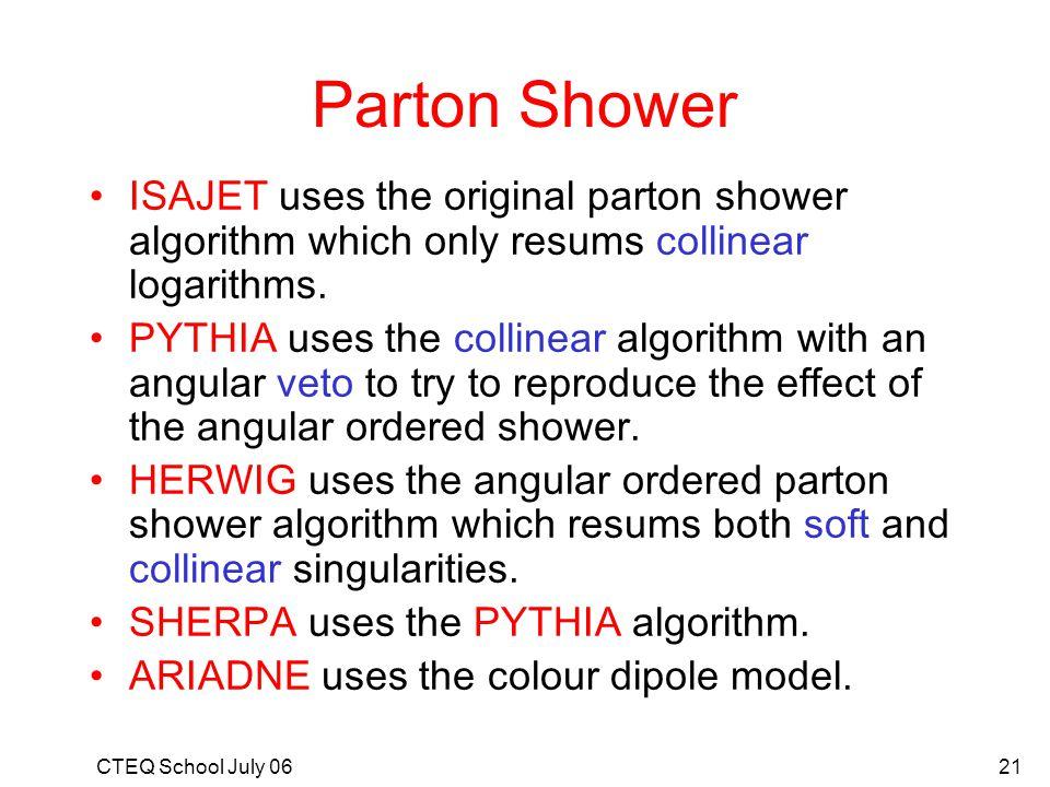 Parton Shower ISAJET uses the original parton shower algorithm which only resums collinear logarithms.