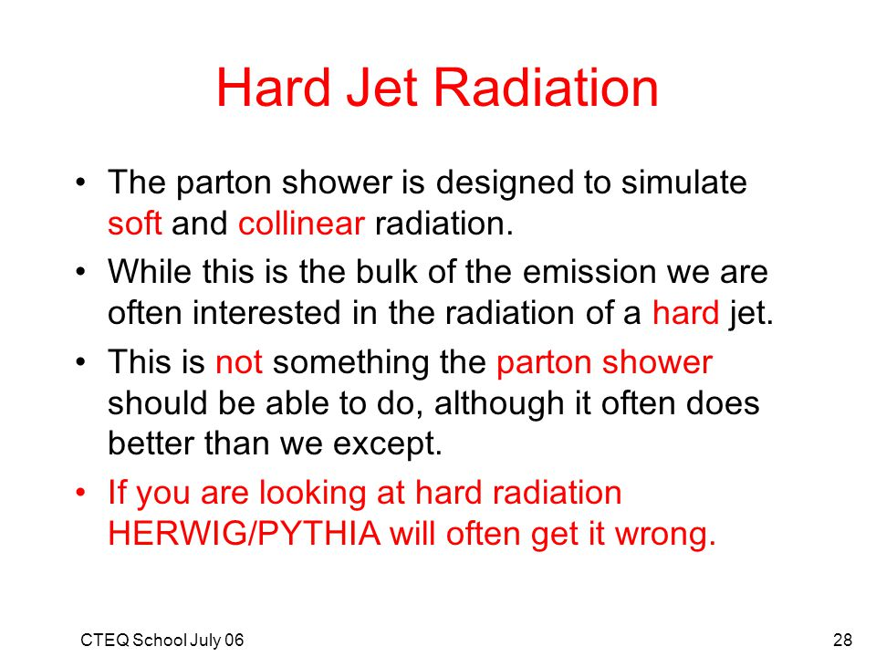 Hard Jet Radiation The parton shower is designed to simulate soft and collinear radiation.