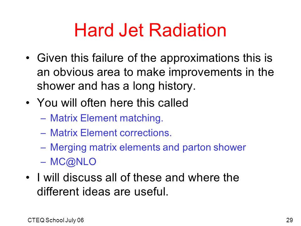 Hard Jet Radiation Given this failure of the approximations this is an obvious area to make improvements in the shower and has a long history.