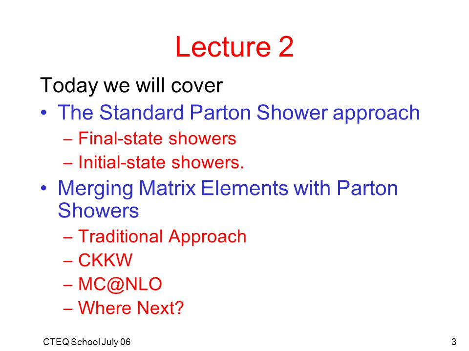 Lecture 2 Today we will cover The Standard Parton Shower approach
