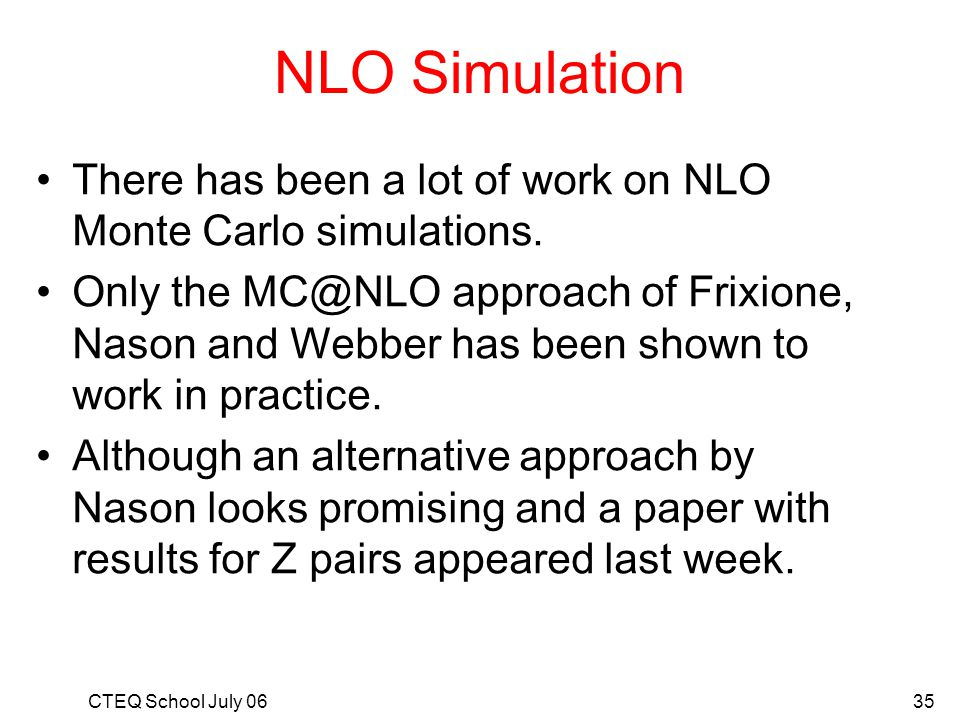 NLO Simulation There has been a lot of work on NLO Monte Carlo simulations.
