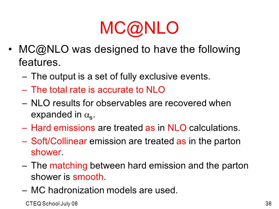 MC@NLO MC@NLO was designed to have the following features.