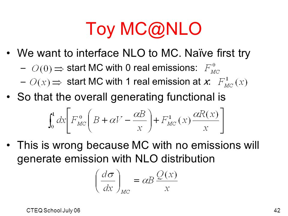 Toy MC@NLO We want to interface NLO to MC. Naïve first try