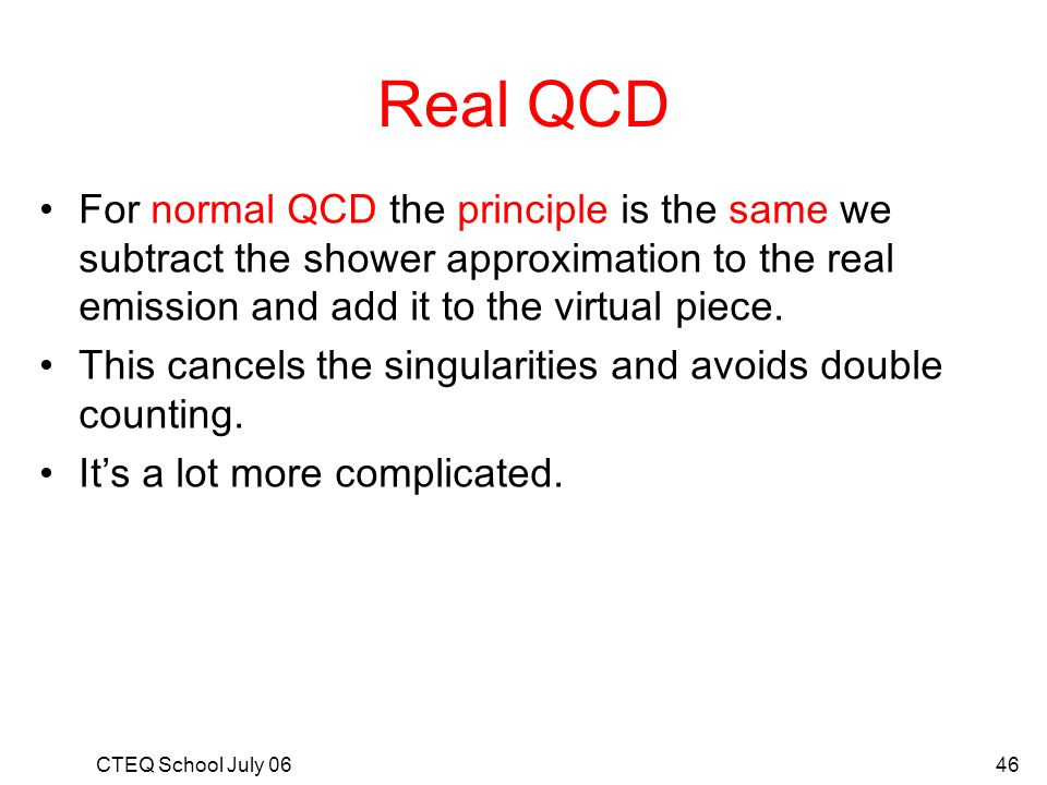 Real QCD For normal QCD the principle is the same we subtract the shower approximation to the real emission and add it to the virtual piece.