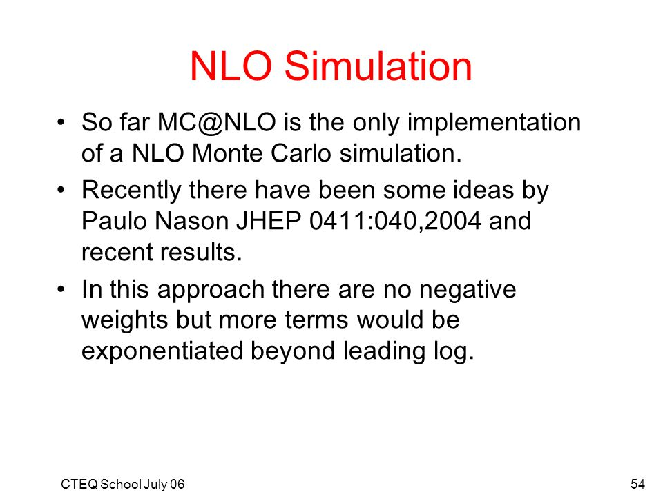 NLO Simulation So far MC@NLO is the only implementation of a NLO Monte Carlo simulation.