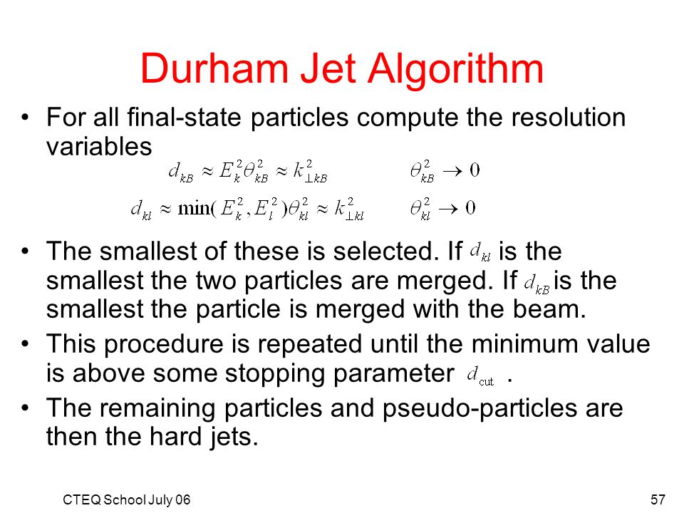 Durham Jet Algorithm For all final-state particles compute the resolution variables.