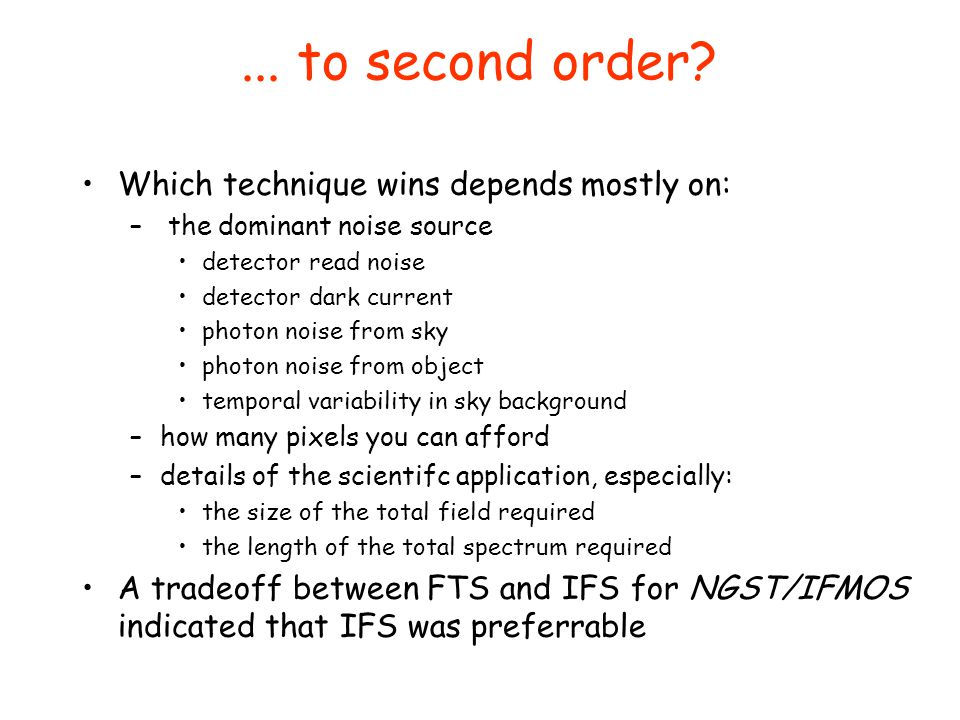 ... to second order Which technique wins depends mostly on: