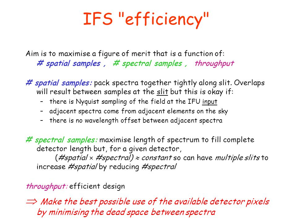 IFS efficiency Aim is to maximise a figure of merit that is a function of: # spatial samples , # spectral samples , throughput.
