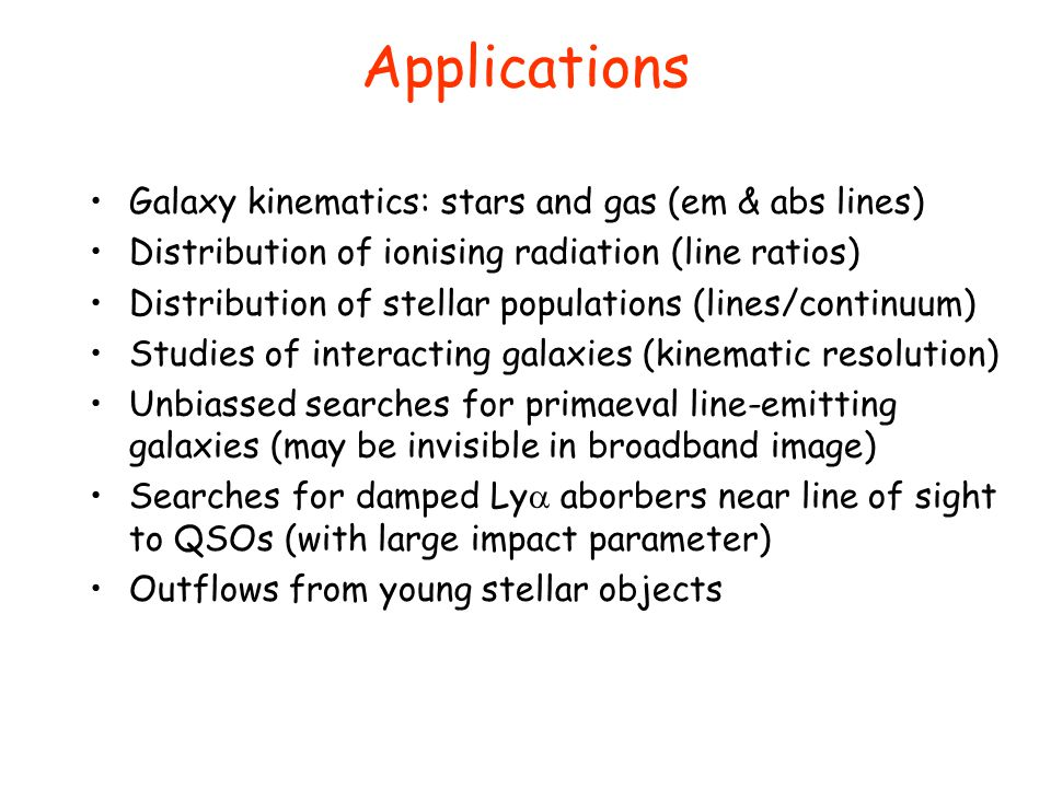 Applications Galaxy kinematics: stars and gas (em & abs lines)