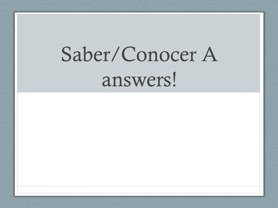 Saber/Conocer A answers!