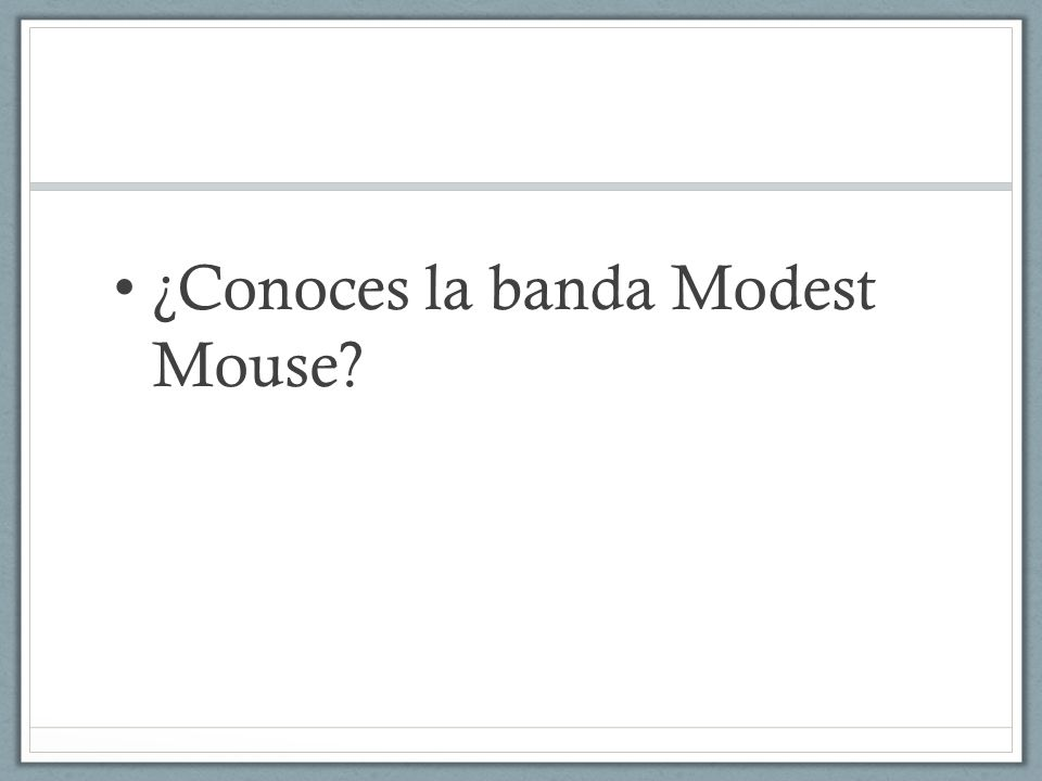 ¿Conoces la banda Modest Mouse