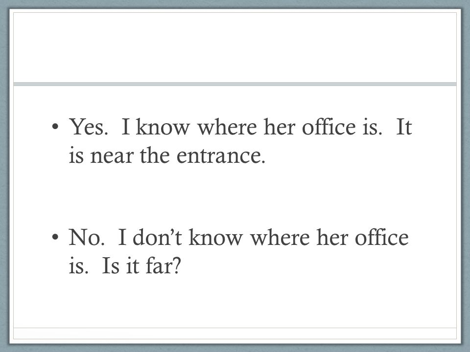 Yes. I know where her office is. It is near the entrance.