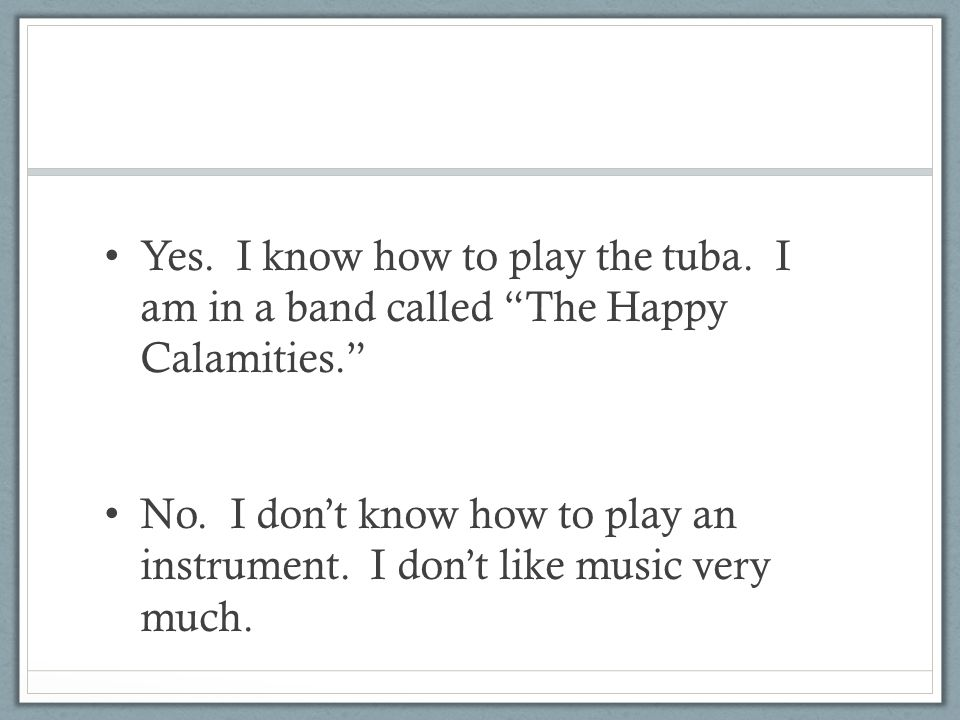 Yes. I know how to play the tuba