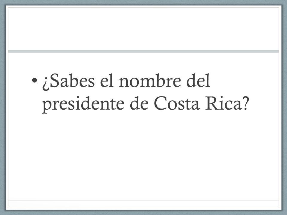 ¿Sabes el nombre del presidente de Costa Rica