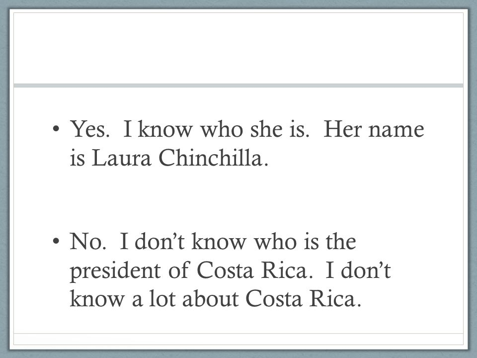 Yes. I know who she is. Her name is Laura Chinchilla.