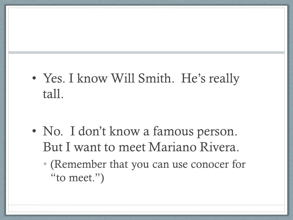 Yes. I know Will Smith. He's really tall.