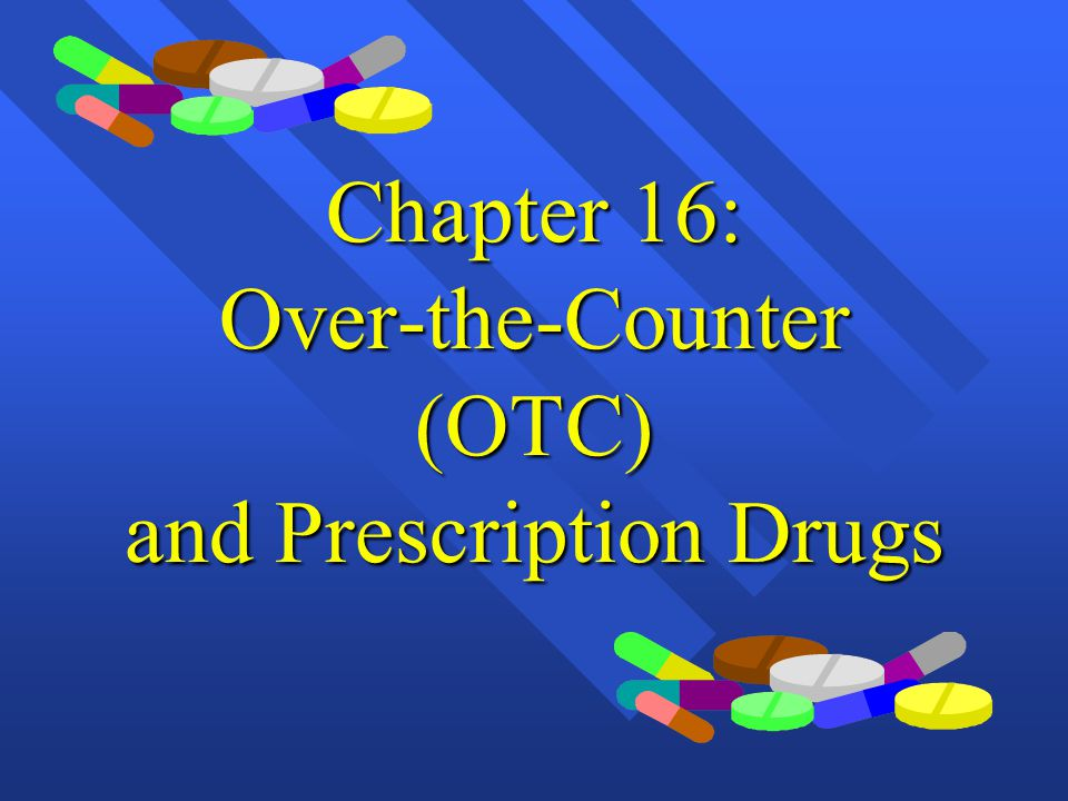 Chapter 16: Over-the-Counter (OTC) and Prescription Drugs