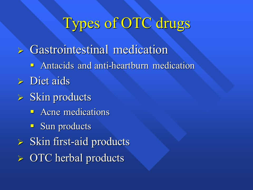 Types of OTC drugs Gastrointestinal medication Diet aids Skin products
