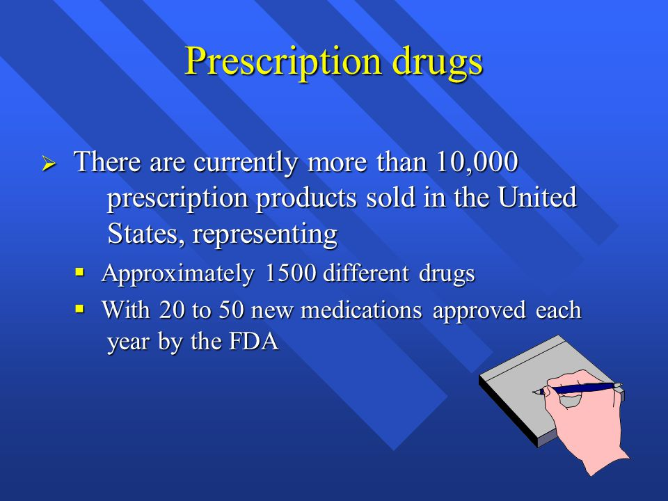 Prescription drugs There are currently more than 10,000 prescription products sold in the United States, representing.