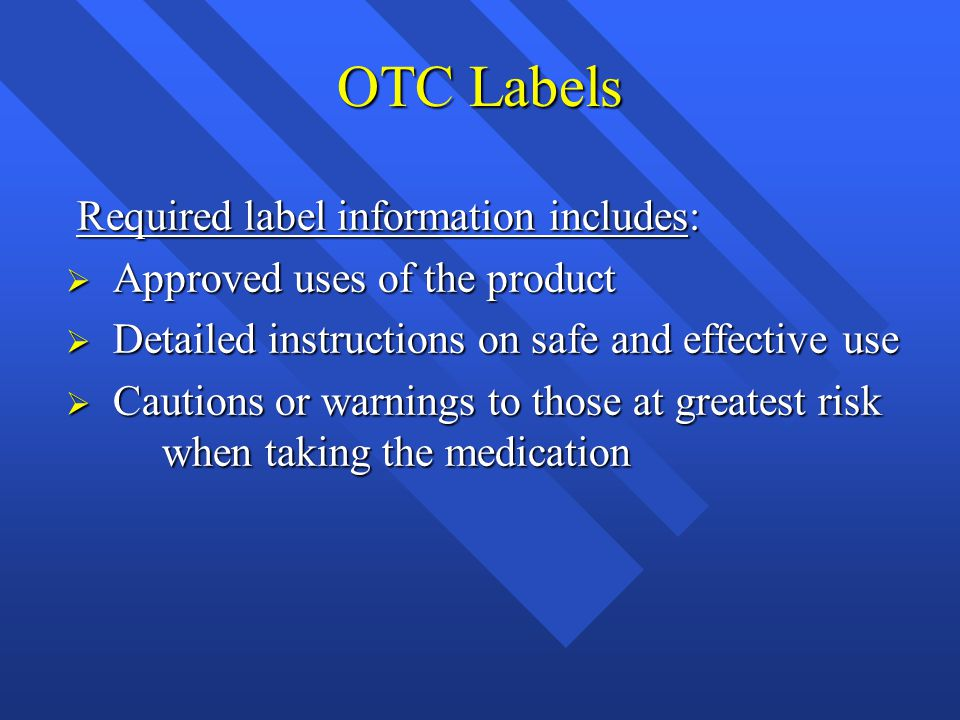 OTC Labels Required label information includes: