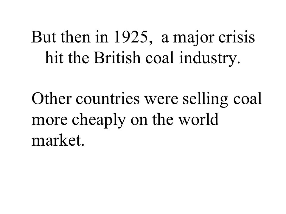 But then in 1925, a major crisis hit the British coal industry.