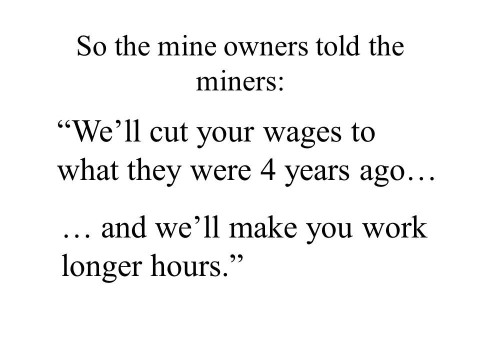 So the mine owners told the miners: