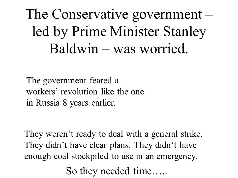 The Conservative government – led by Prime Minister Stanley Baldwin – was worried.