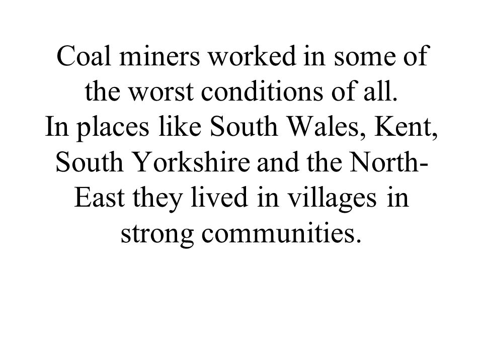 Coal miners worked in some of the worst conditions of all