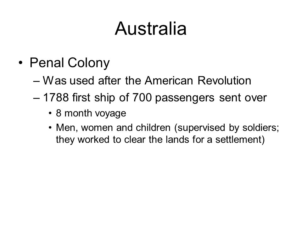 Australia Penal Colony Was used after the American Revolution