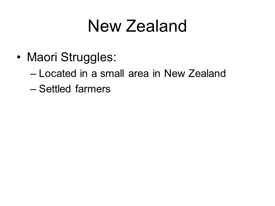 New Zealand Maori Struggles: Located in a small area in New Zealand