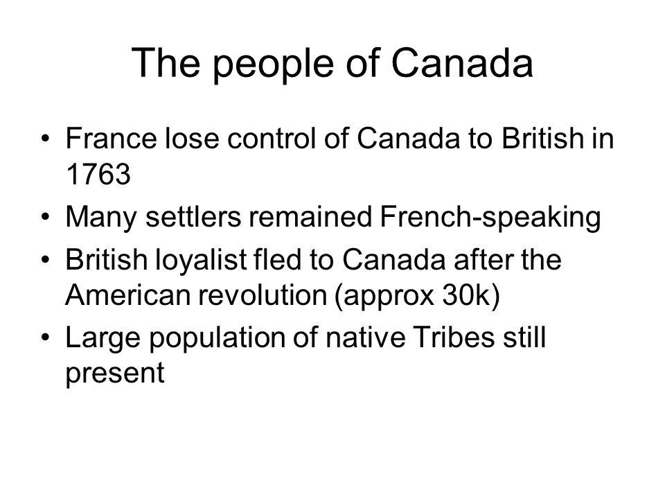 The people of Canada France lose control of Canada to British in 1763