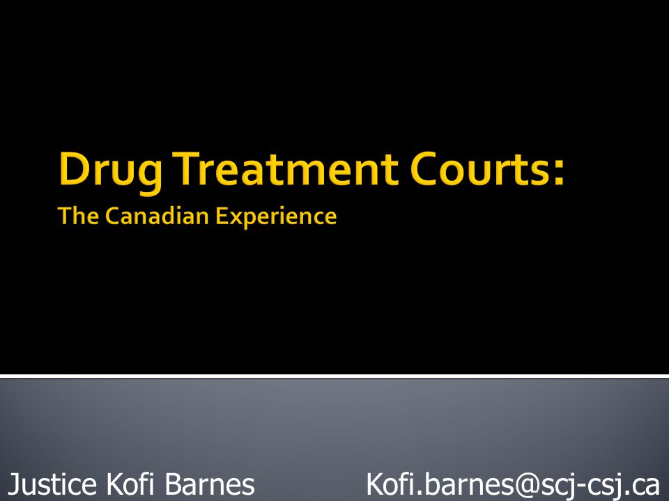 Drug Treatment Courts: The Canadian Experience